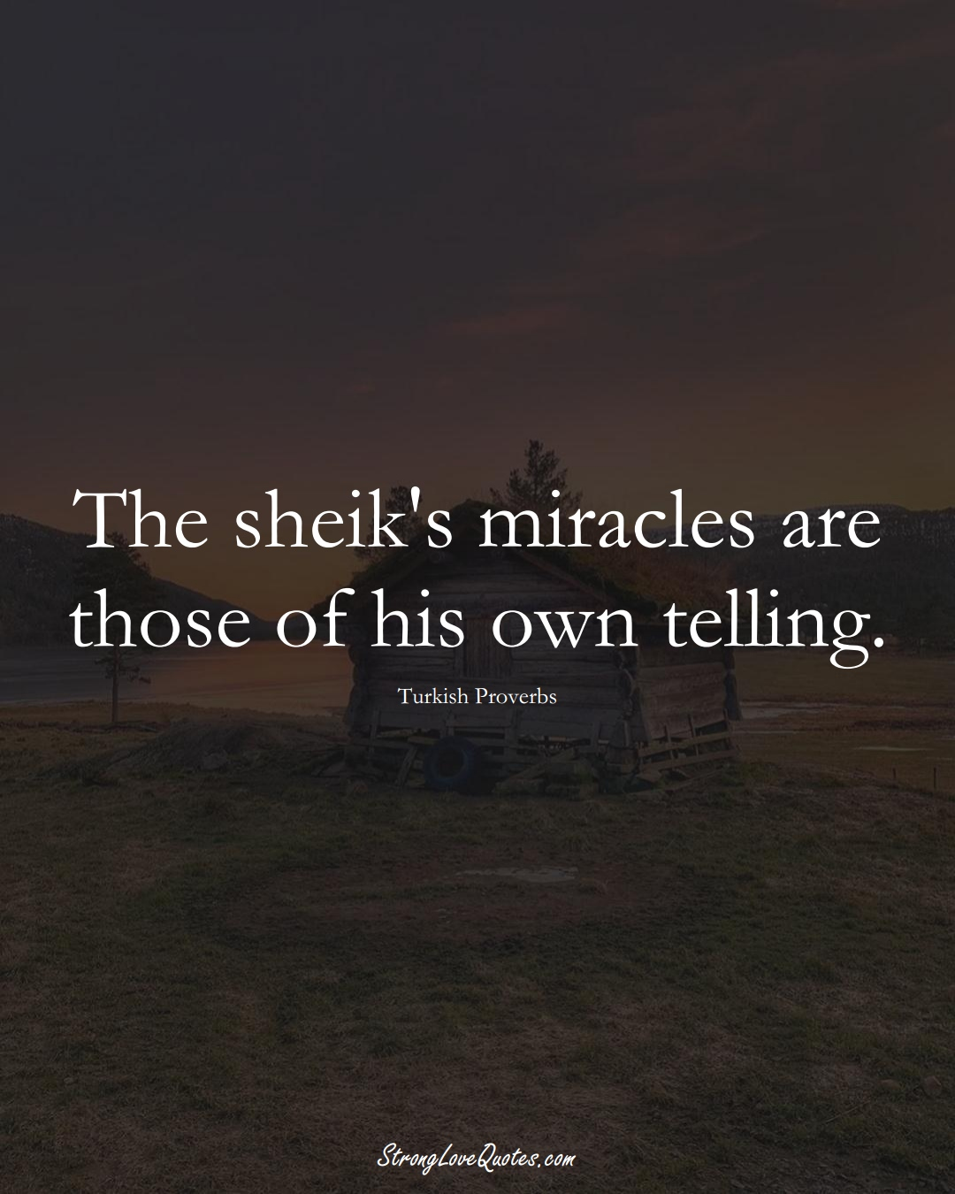The sheik's miracles are those of his own telling. (Turkish Sayings);  #MiddleEasternSayings