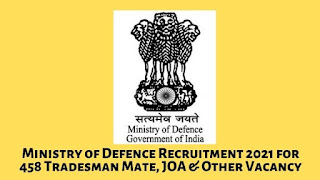 Ministry of Defence Recruitment 2021 for 458 Tradesman Mate, JOA & Other Vacancy