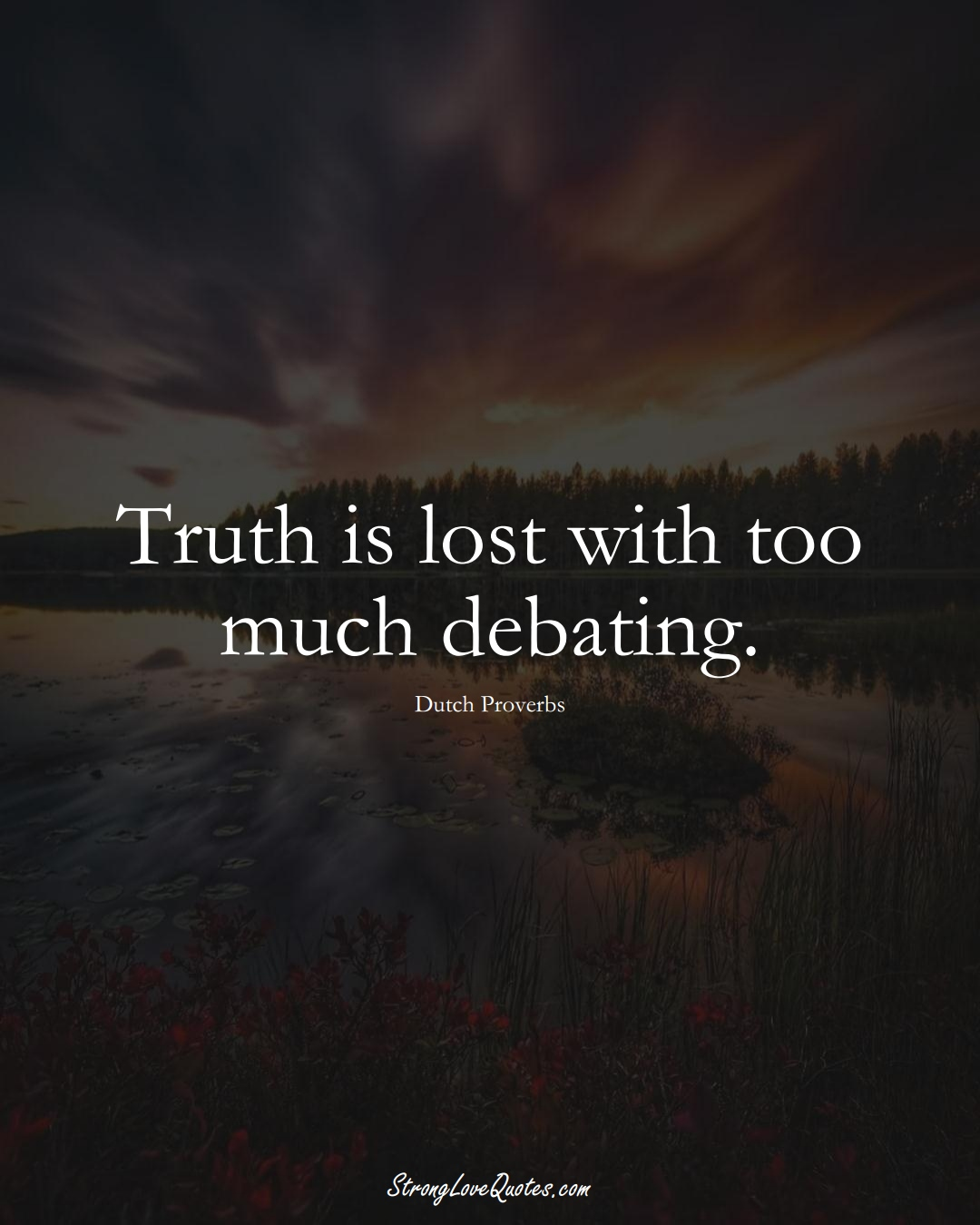 Truth is lost with too much debating. (Dutch Sayings);  #EuropeanSayings
