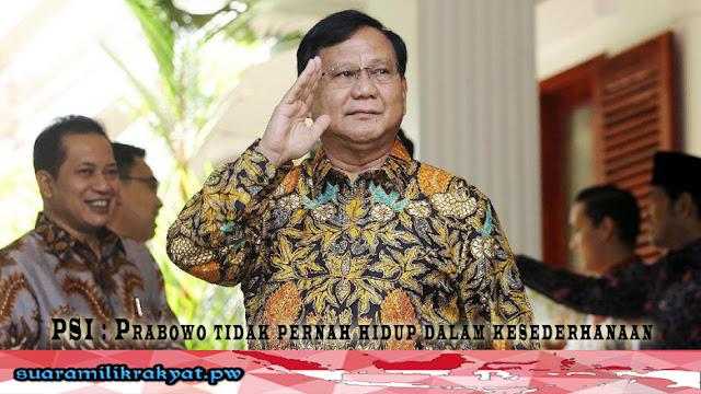 PSI : Prabowo Tidak Pernah Hidup Dalam kesederhanaan