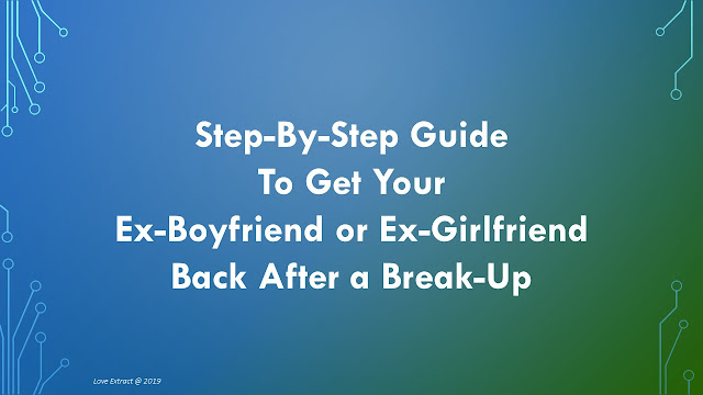 Step-By-Step Guide to Get Your Ex-Boyfriend or Ex-Girlfriend Back After a Break-Up