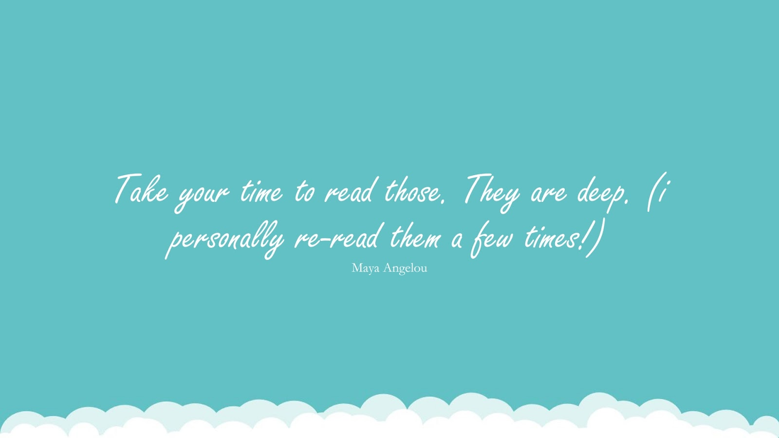 Take your time to read those. They are deep. (i personally re-read them a few times!) (Maya Angelou);  #MayaAngelouQuotesandSayings