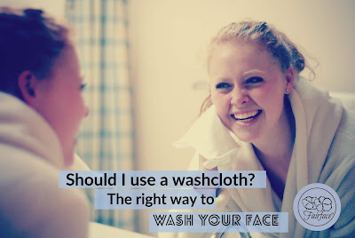 Should I use a washcloth on my face? The right way to wash your face