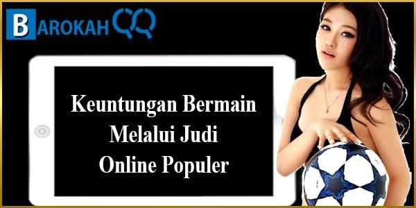 Keuntungan Bermain Melalui Judi Online Populer