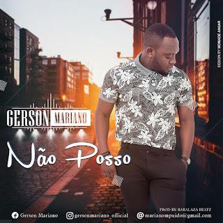 Gerson Mariano - Nao Posso ( 2019 ) [DOWNLOAD]