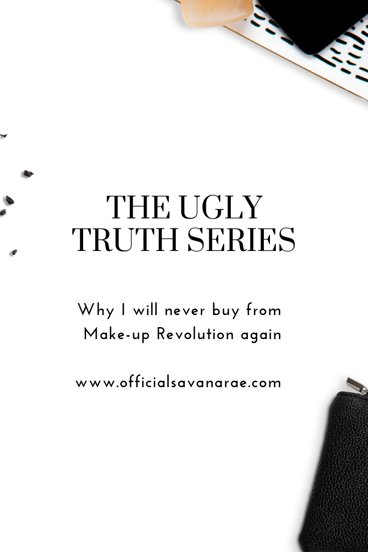 THE UGLY TRUTH SERIES - WHY I WILL NEVER BUY ANYTHING AGAIN FROM MAKE-UP REVOLUTION