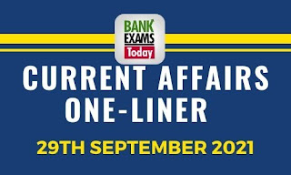 Current Affairs One-Liner: 29th September 2021