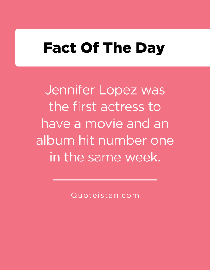 Jennifer Lopez was the first actress to have a movie and an album hit number one in the same week.
