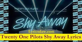 Twenty One Pilots Shy Away Lyrics