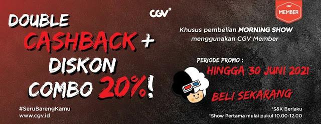 Promo Morning Show di CGV Double Cashback + Diskon Combo 20% (s.d 30 Juni 2021)