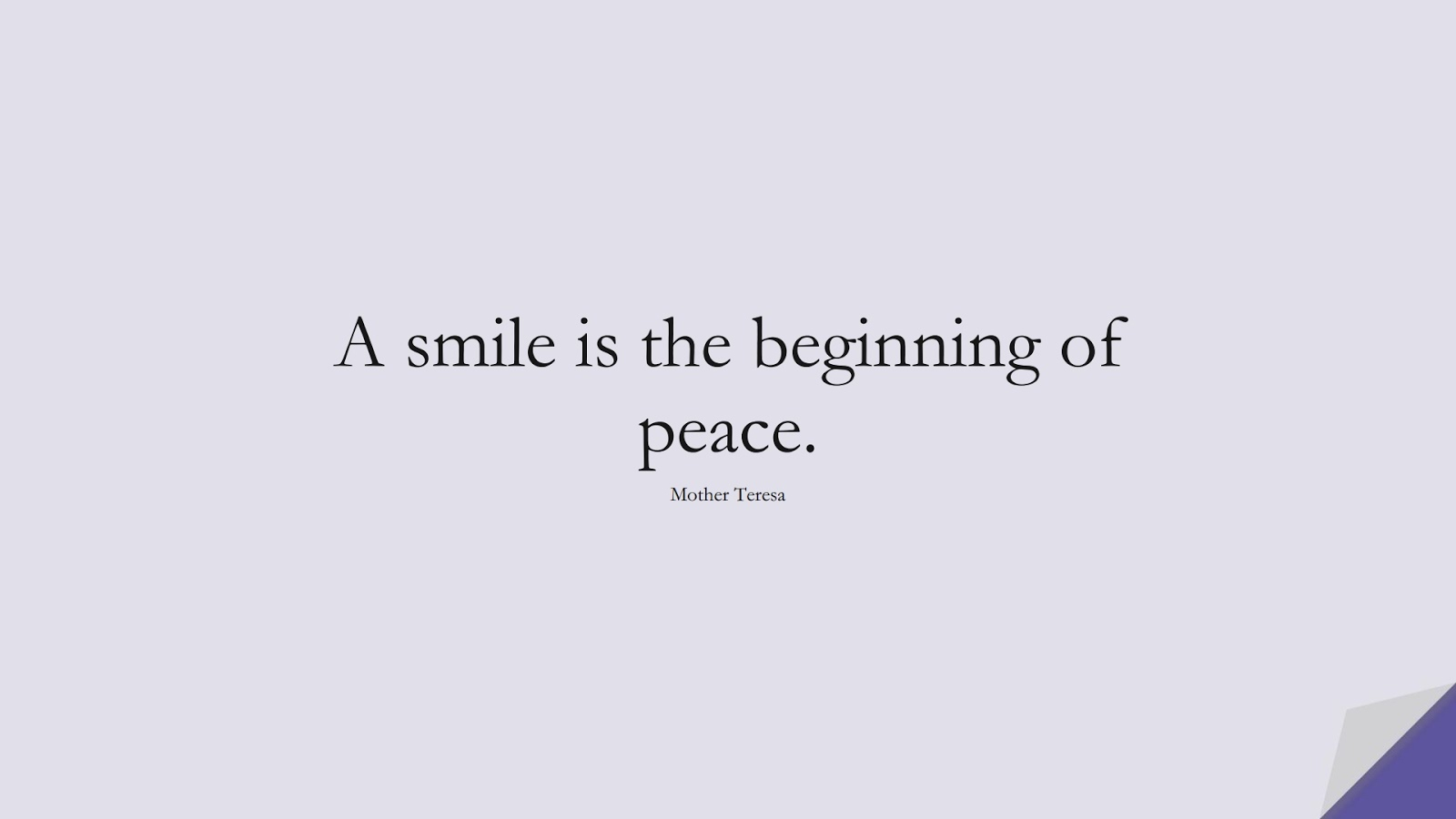 A smile is the beginning of peace. (Mother Teresa);  #ShortQuotes