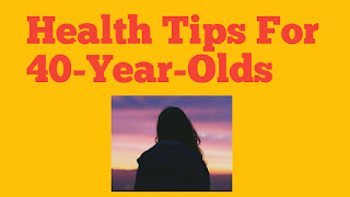 Health Tips For 40-Year-Olds