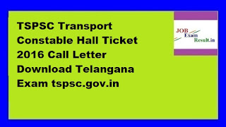 TSPSC Transport Constable Hall Ticket 2016 Call Letter Download Telangana Exam tspsc.gov.in