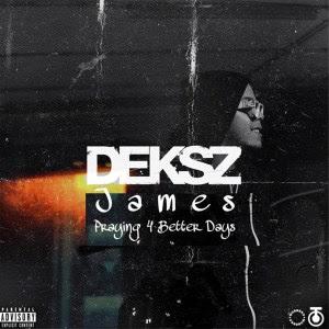 Deksz James – Praying 4 Better Days