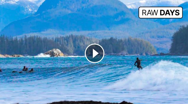 RAW DAYS Western Canada Surfing Vancouver Island