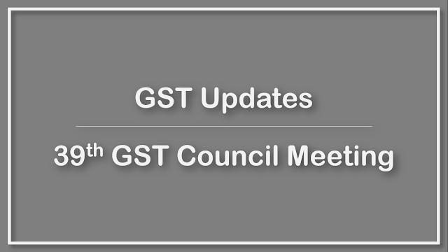 39th GST Council Meeting | GST Update