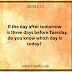 if the day after tomorrow is three days before tuesday; do you know which day is today?