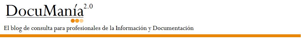 Documanía 2.0 El blog de la consulta para profesionales de la Información y la Documentación