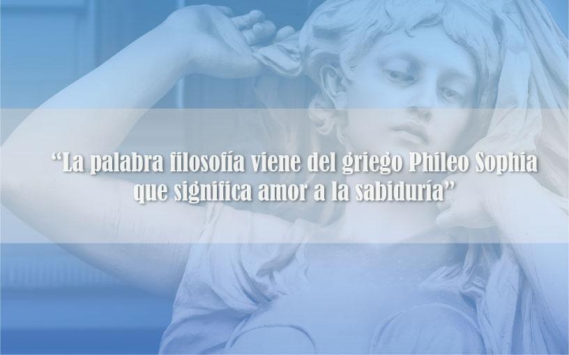 La-palabra-filosofía-viene-del-griego-Phileo-Sophia