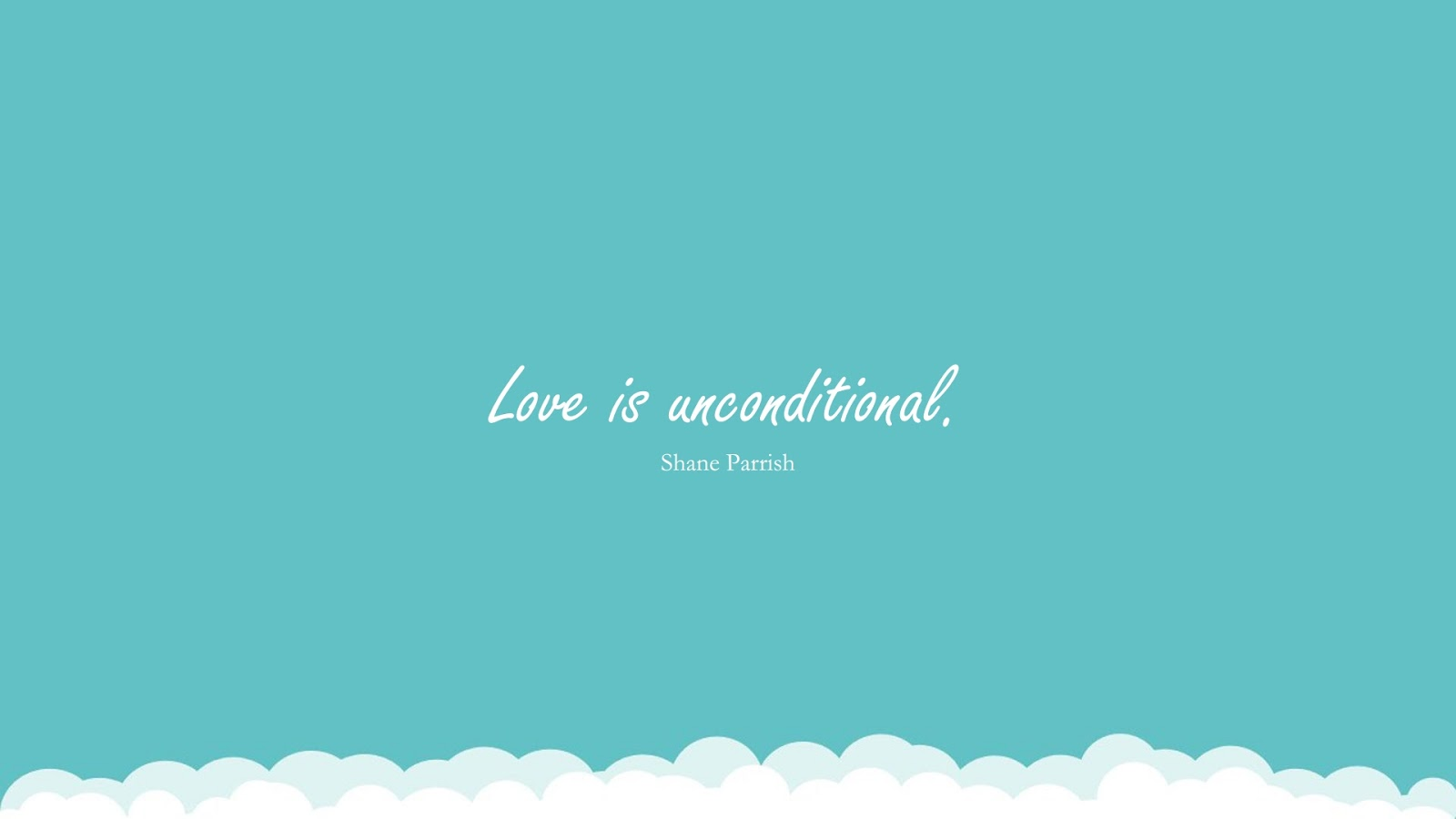 Love is unconditional. (Shane Parrish);  #LoveYourselfQuotes