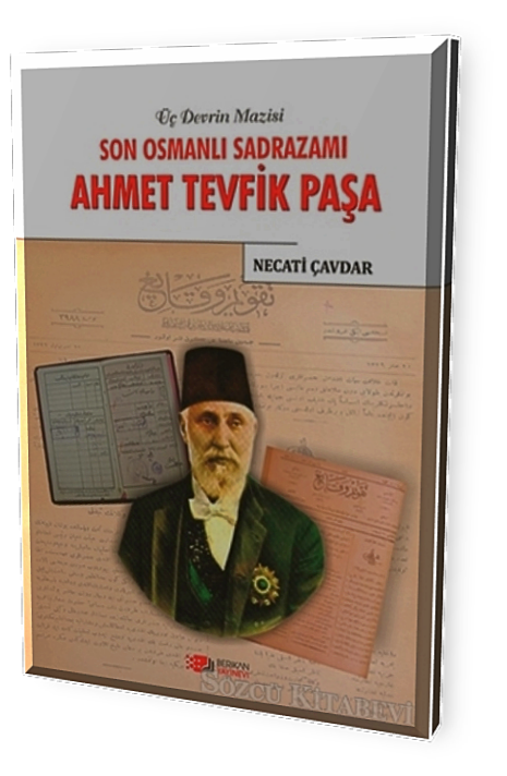 Son Osmanlı Sadrazamı Ahmet Tevfik Paşa - Necati Çavdar