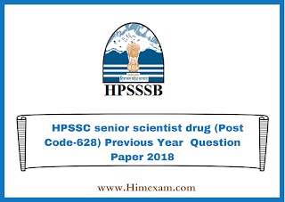 HPSSC senior scientist drug (Post Code-628) Previous Year  Question Paper 2018