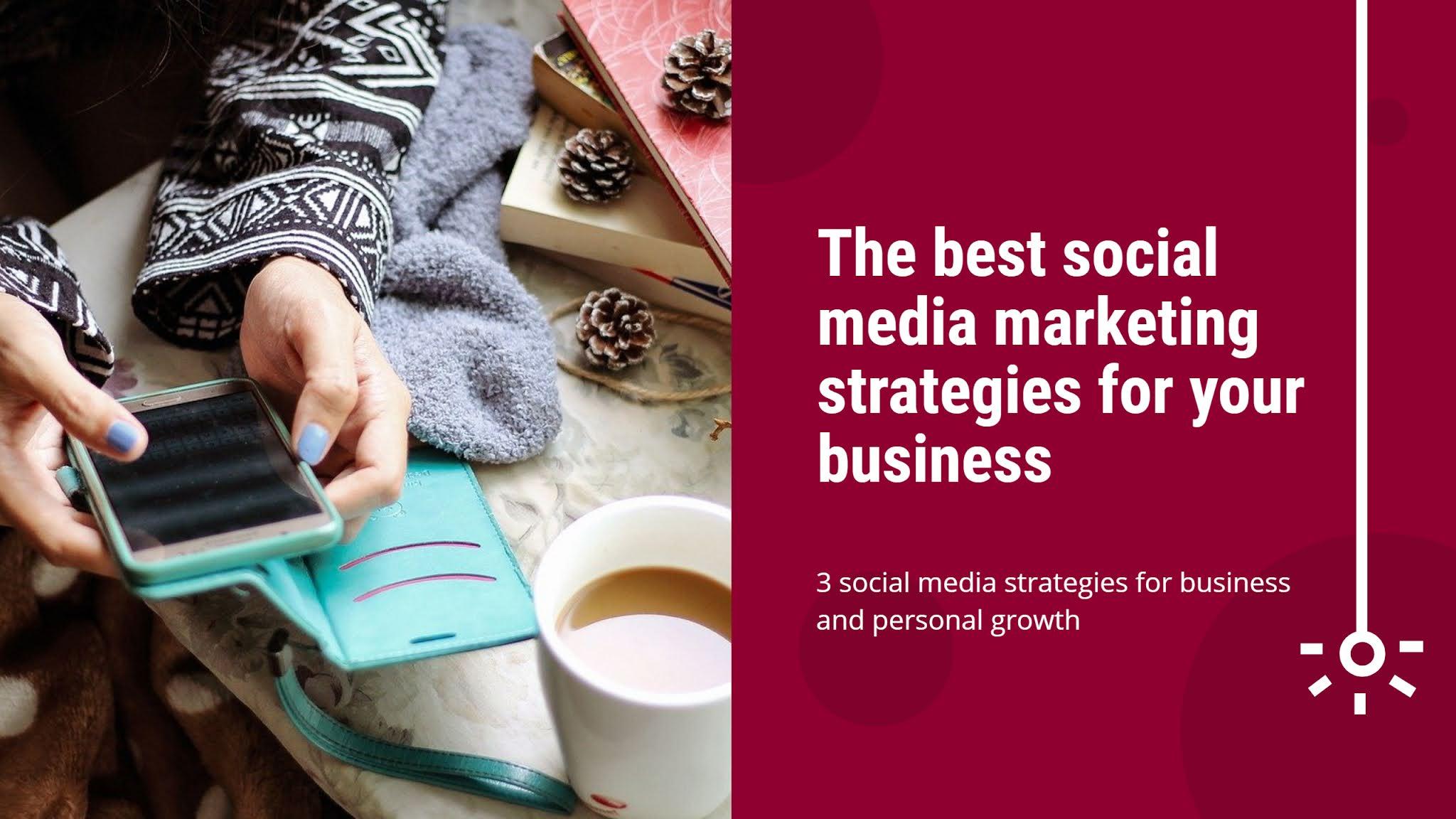 The best social media marketing strategies for your business, 3 social media strategies for business and personal growth, Rajni Yadav
