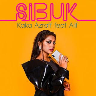 Kaka Azraff - Sibuk (feat. Alif)  MP3