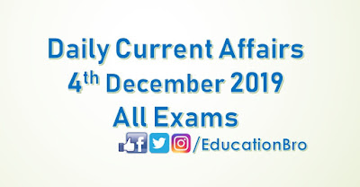 Daily Current Affairs 4th December 2019 For All Government Examinations
