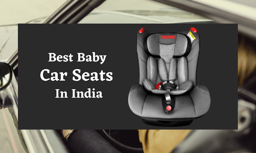 Top 5 Baby Car Seats In India 2021