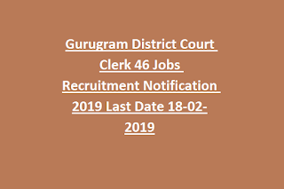 Gurugram District Court Clerk 46 Jobs Recruitment Notification 2019 Last Date 18-02-2019