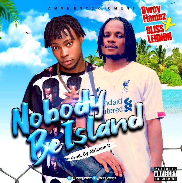 "BwoyFlamez - Nobody Be Island ft Bliss Lennon ""Music Mp3"""