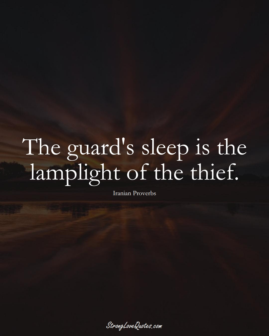 The guard's sleep is the lamplight of the thief. (Iranian Sayings);  #MiddleEasternSayings