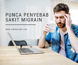 Migrain : Apa punca, penyebab, sebab, yang menyebabkan sakit