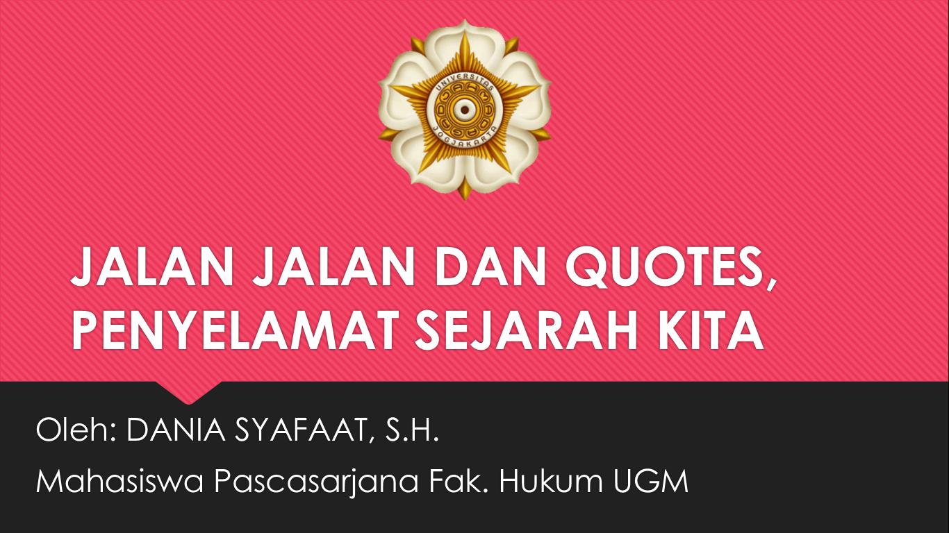 jalan jalan dan quotes penyelamat sejarah kita alumni pir