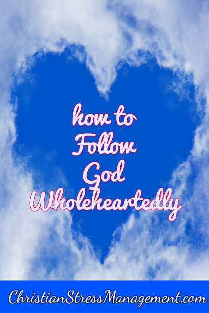 How to follow God wholeheartedly