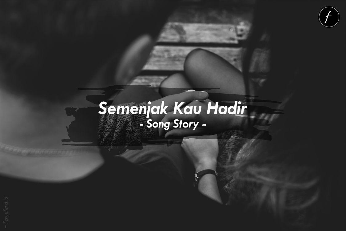 Semenjak Kau Hadir - Song Story