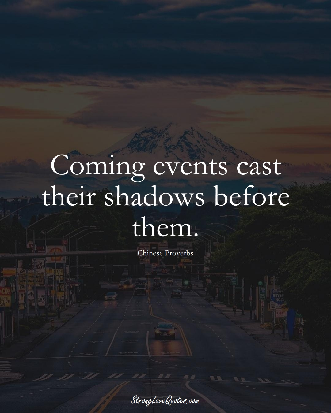 Coming events cast their shadows before them. (Chinese Sayings);  #AsianSayings