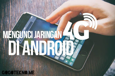 Cara Mudah Mengunci Jaringan 4G di Android!