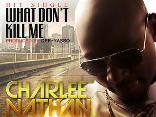 DOWNLOAD MP3: Charlee Nathan - What Dont Kill Me (Prod. By DeeYasso)