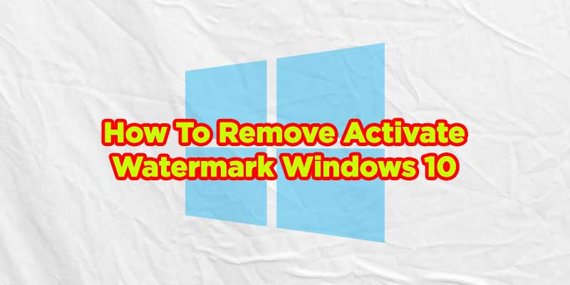 how to remove activate watermark windows 10