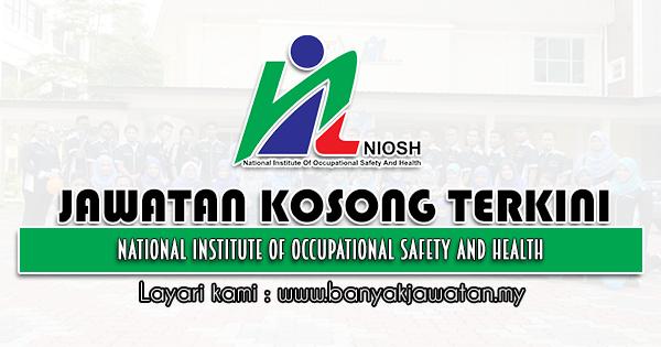 Jawatan Kosong 2021 di Institut Keselamatan & Kesihatan Pekerjaan Negara (NIOSH)