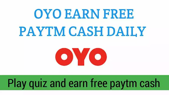 Earn Free Patym Cash With Oyo quiz game - Daily Free Paytm Cash Earning App - refer and earn