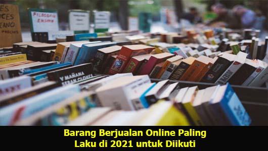 Barang Berjualan Online Paling Laku di 2021 untuk Diikuti