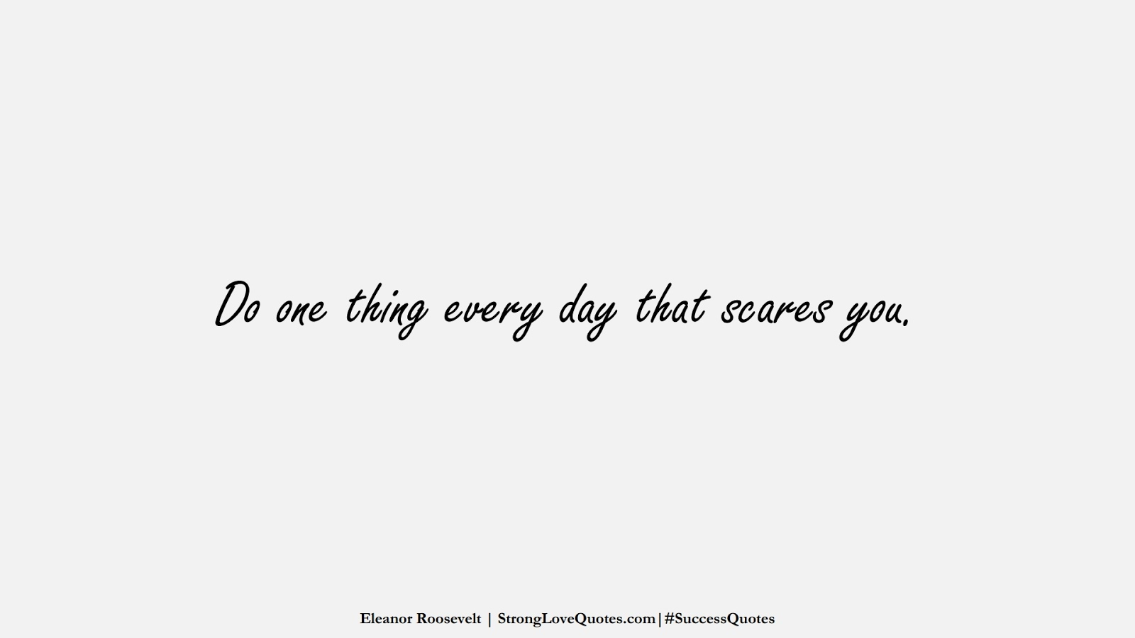 Do one thing every day that scares you. (Eleanor Roosevelt);  #SuccessQuotes