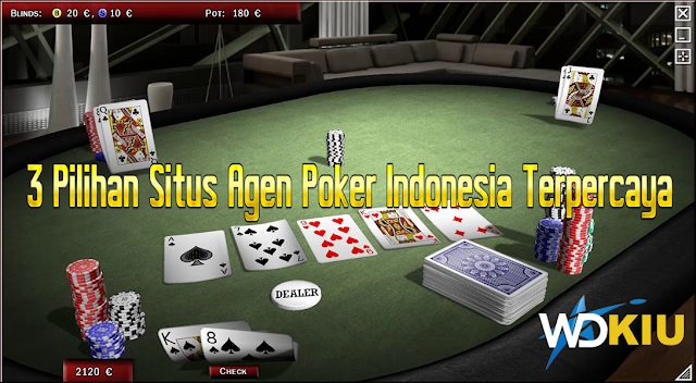 3 Pilihan Situs Agen Poker Indonesia Terpercaya
