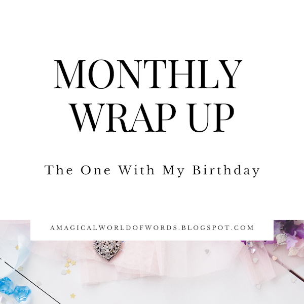 May Wrap-Up: The One With My Birthday