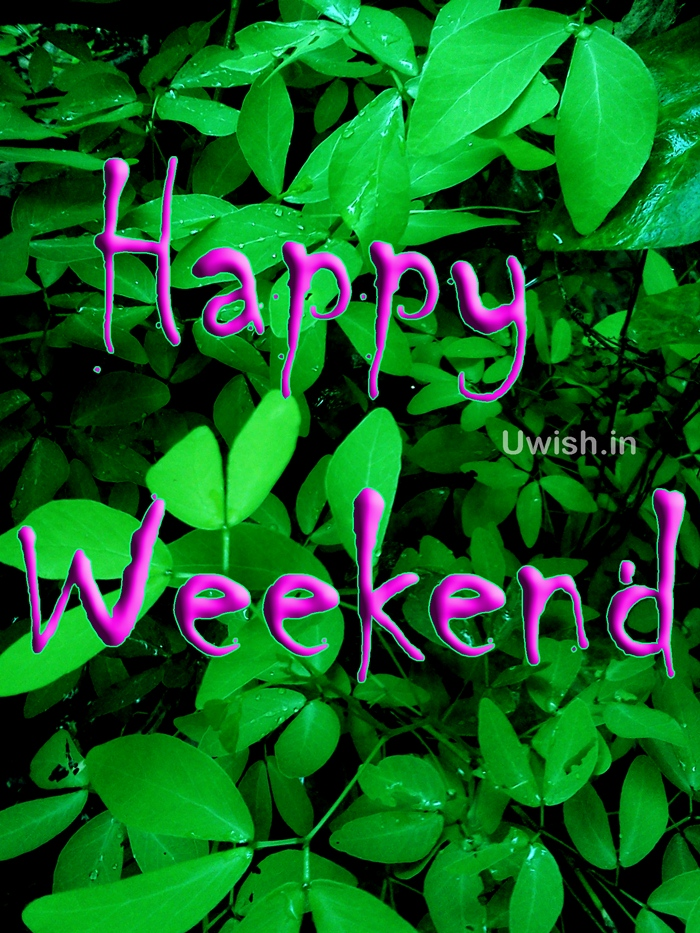 Go green, enjoy greenish things in your weekend. Happy Weekend wishes and greetings.