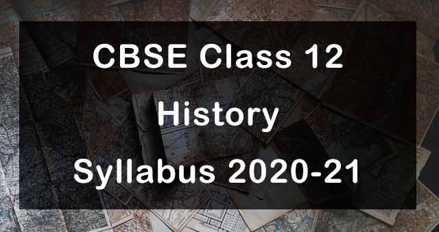 CBSE Class 12 History Syllabus 2020-21