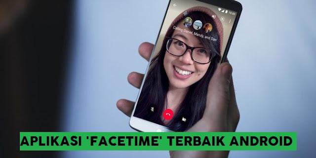 Aplikasi 'Facetime' Populer Terbaik Untuk Android - facetime untuk android